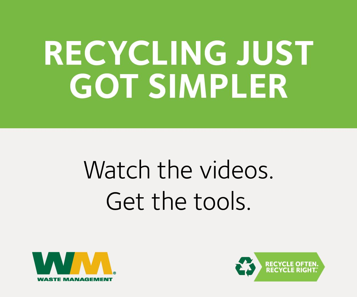 Recycling Just Got Simpler - Watch the videos and get the tools