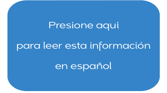 Press Here to read information in Spanish