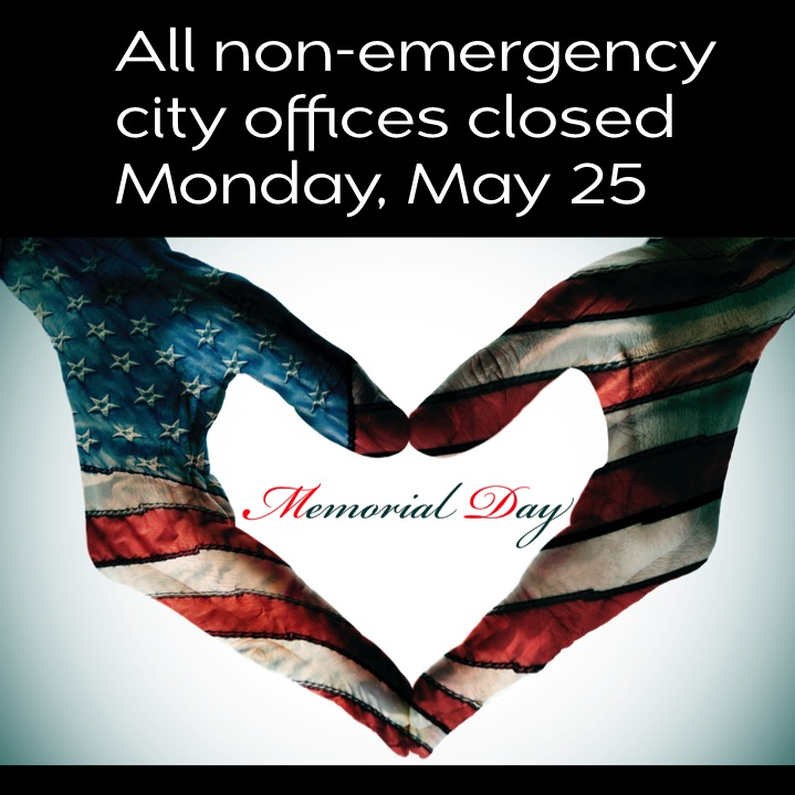 city offices closed Monday, May 25 for Memorial Day